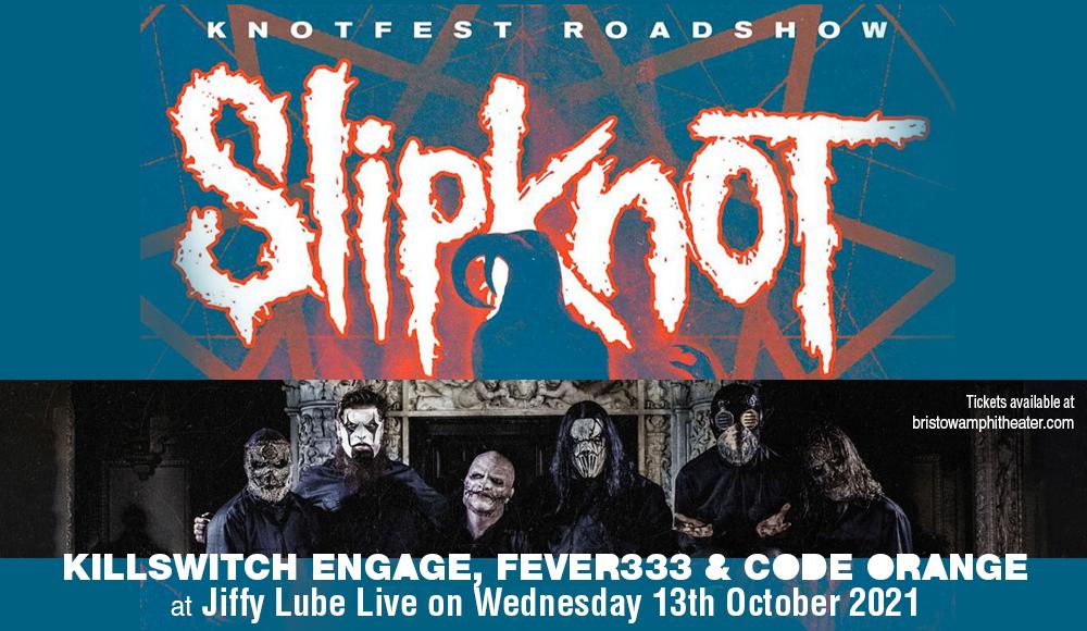 Knotfest Roadshow: Slipknot, Killswitch Engage, Fever333 & Code Orange at Jiffy Lube Live